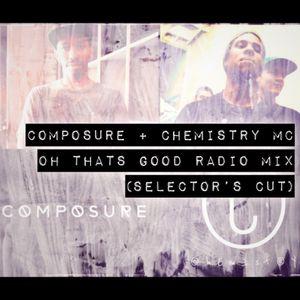 COMPOSURE & CHEMISTRY MC - OH THATS GOOD RADIO MIX (SELECTOR'S CUT)