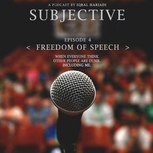 Subjective Ep. 4 - Freedom Of Speech