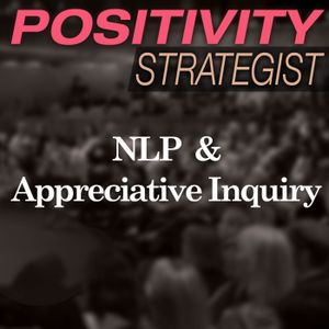 NLP And Appreciative Inquiry - How Neuro-Linguistic Programing And AI Complement Each Other, With An
