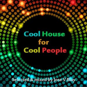 Cool House for Cool People April '16 selected & mixed by Jose V Blay