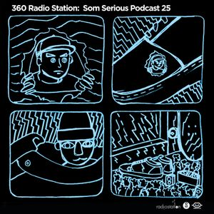360Radiostation : Som Serious Podcast 25