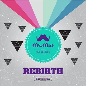 REBIRTH by Mr. Mat