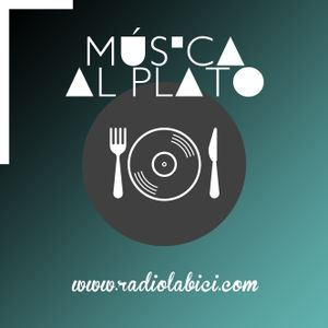 Música Al Plato 28 - 07 - 2017 en Radio LaBici