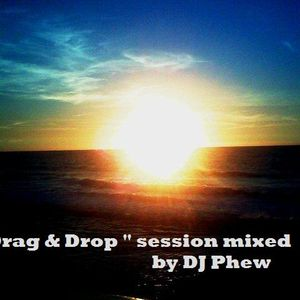 """"""" Drag & Drop """" session mixed by Dj Phew"""