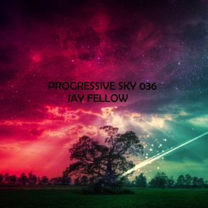 PROGRESSIVE SKY EPISODE 036 -JAY FELLOW