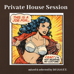 Private House Session - mixed by DJ ISOTT
