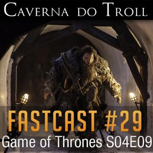 FastCast #29 - Game of Thrones S04E09
