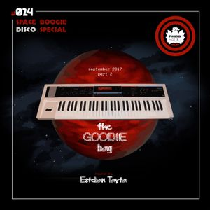 The Goodie Bag #024 (September 2017 - Part 2) Space Boogie Disco Special - With Esteban Tayta
