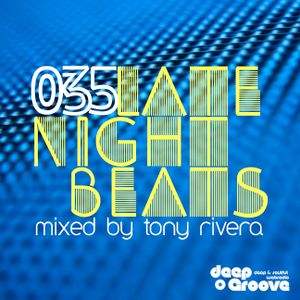 Late Night Beats by Tony Rivera - Episode 035 - deepGroove Radio & Deepinradio.com