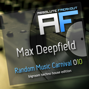 Max Deepfield - Absolute Freakout: Random Music Carnival 010 - Bigroom Techno House Edition