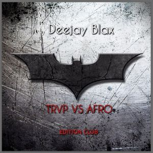 TRVP VS AFRO (EDITION CLUB) By Deejay Blax