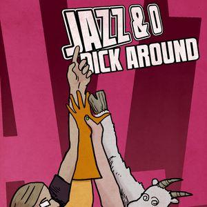 Jazz & O Dick Around - Ten