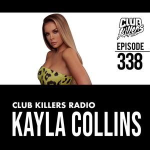 Club Killers Radio #338 - Kayla Collins