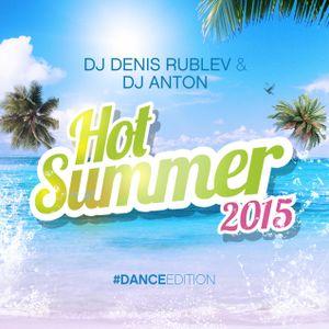 DJ DENIS RUBLEV & DJ ANTON - HOT SUMMER 2015 (DANCE EDITION)