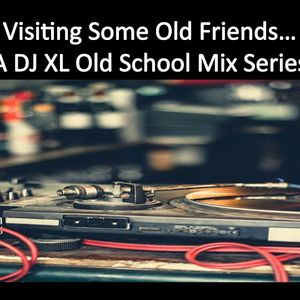 Visiting Some Old Friends (issue 1) - A DJ XL Old School Mix