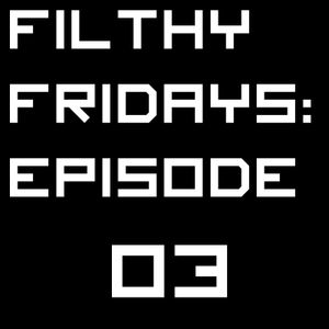 Filthy Fridays - Episode 03 (Drumstep Edition!)