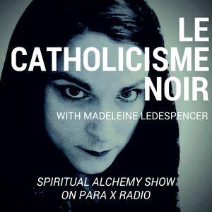 Le Catholicisme Noir with Madeleine Le Despencer : Spiritual Alchemy Show