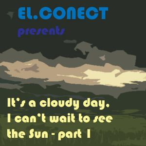 el.conect - It's a Cloudy day, I can't wait to see the Sun - part 1