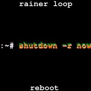 rainer loop - reboot