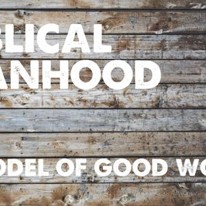 Bibilcal Manhood: A Model of Good Works