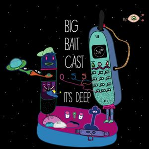 Big Bait Cast #055 - It's Deep - Deepfuckas