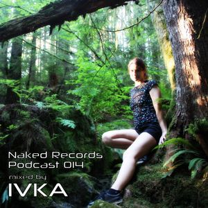 Naked Records Podcast 014 mixed by IVKA