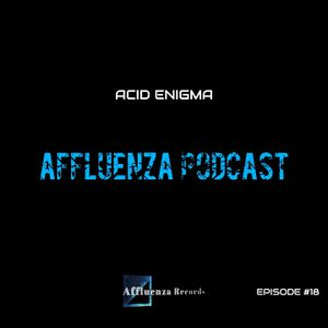 Affluenza Podcast with Acid Enigma [Episode #18]