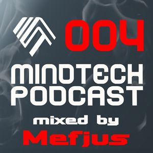 Mindtech Podcast 004 - mixed by Mefjus