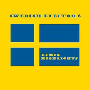 Swedish Electro 6 - The Remix Highlights