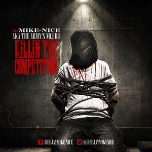 DJ MIKE-NICE - KILLIN THE COMPETITION 1 // MIXTAPE