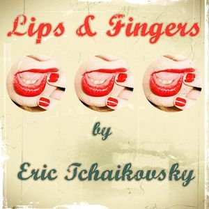 Lips & Fingers by Eric Tchaikovsky