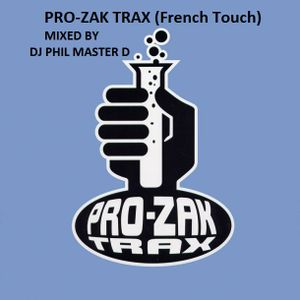PRO-ZAK TRAX (French Touch HOUSE) Mixed By DJ PHIL MASTER D