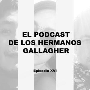 EL PODCAST DE LOS HERMANOS GALLAGHER -  EPISODIO 16