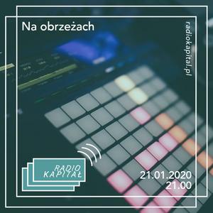 RADIO KAPITAŁ: Na obrzeżach #15 (2020-01-21)