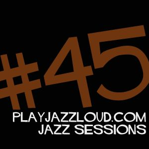 playjazzloud jazz sessions #45