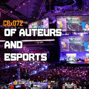 CBx072 Of Auteurs And Esports