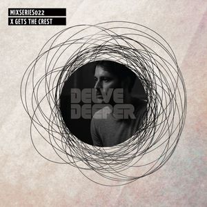 Delve Deeper MixSeries022 - X Gets the Crest