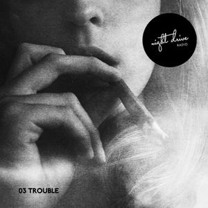 NIGHT DRIVE RADIO MIX / 03 - TROUBLE