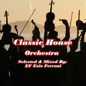 Classic House Orchestral Selected % Mixed by EF Ezio Ferroni