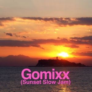 Gomixx(Sunset Slow Jam)