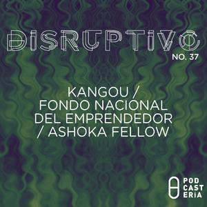 Disruptivo No. 37 - Kangou / Foro Nacional del Emprendedor / Convocatoria Ashoka Fellow