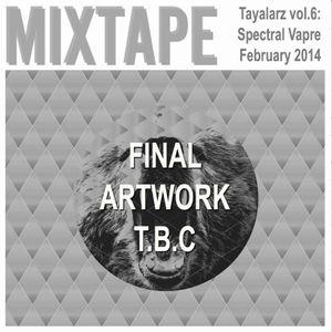 Tayalarz vol.6: Spectral Vapre (february 2014)