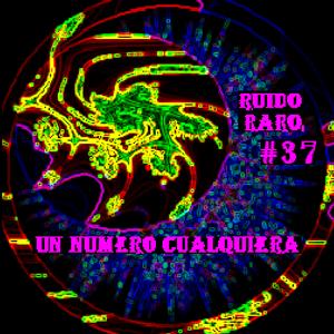 UnNumeroCualquiera - Ruido Raro #37  28.05.18