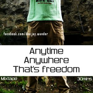 Anytime, Anywhere: That's freedom! (By Deejay Wunder) - Mixtape 30mins