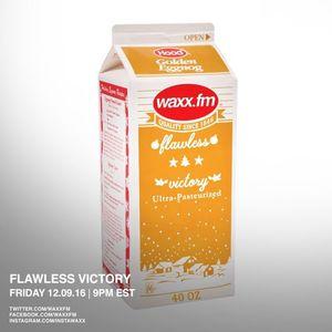 FLAWLESS VICTORY on @WAXXFM - Friday 12.09.16