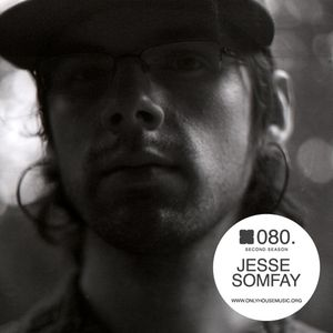 Jesse Somfay - OHMcast #080 by OnlyHouseMusic.org