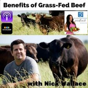 """Episode #131: """"Benefits of Grass-Fed Beef"""" with Nick Wallace"""