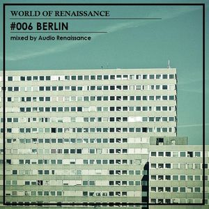 Audio Renaissance - World of Renaissance #006 BERLIN