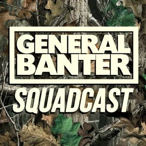 The General Banter Squadcast - Ep. 1