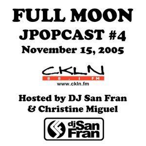 Full Moon JPopcast #4 - November 15, 2005 - Hosted by DJ San Fran & Christine Miguel
